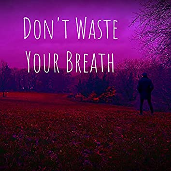 Don't Waste Your Breath