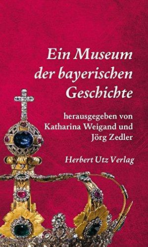 Ein Museum der bayerischen Geschichte (Bavaristische Ringvorlesung)