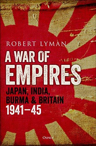 A War of Empires: Japan, India, Burma and Britain: 1941–45