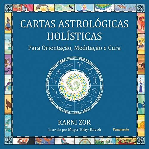 Cartas Astrológicas Holísticas: Para Orientação, Meditação e Cura