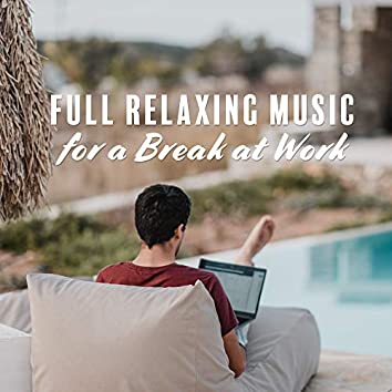 Full Relaxing Music for a Break at Work: New Age Nature Melodies for Calm Down, De-Stress & Restore Your Energy