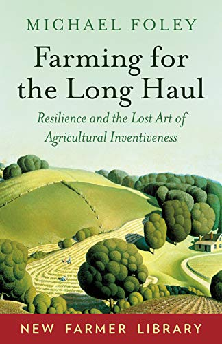Compare Textbook Prices for Farming for the Long Haul: Resilience and the Lost Art of Agricultural Inventiveness New Farmer Library  ISBN 9781603588003 by Foley, Michael