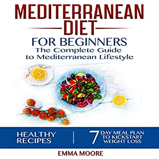 Mediterranean Diet for Beginners: The Complete Guide to Mediterranean Lifestyle Featuring Healthy Recipes and a 7-Day Meal Plan to Kick-Start Your Weight Loss cover art