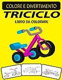 TRICICLO LIBRO DA COLORARE: Fantastico libro da colorare triciclo per bambini...