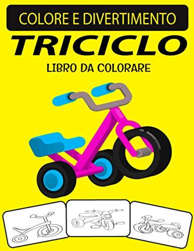 TRICICLO LIBRO DA COLORARE: Fantastico libro da colorare triciclo per bambini piccoli, bambini in età prescolare e bambini