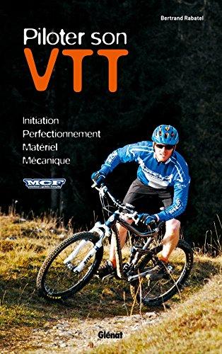 Piloter son VTT: Initiation - Perfectionnement -...