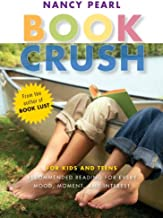 Book Crush: For Kids and Teens--Recommended Reading for Every Mood, Moment, and Interest
