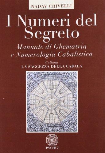 I numeri del segreto. Manuale di ghematria e numerologia cabalistica