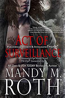 Act of Surveillance: Paranormal Security and Intelligence® an Immortal Ops® World Novel (PSI-Ops/Immortal Ops Book 7) by [Mandy M. Roth]