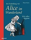 Die Erfindung von Alice im Wunderland.  von  Peter Hunt