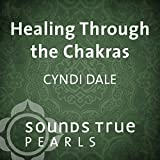 Healing Through the Chakras: Essential Principles on the Journey of Well- Being