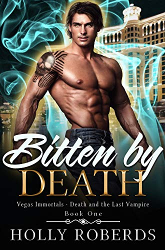 Bitten by Death (Vegas Immortals: Death and the Last Vampire Book 1) by [Holly Roberds]