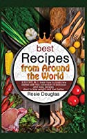 Best Recipes From Around The World: 3 BOOKS IN 1: learn how to cook new dishes with this collection of delicious and easy recipes. Ideal to lose weight and feel better.