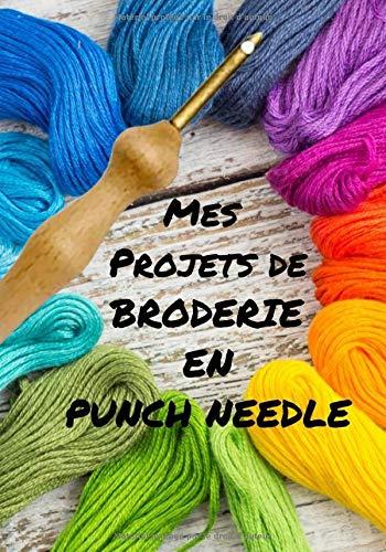 Mes projets de broderie en Punch Needle: Carnet de suivi de projets de broderies au stylo à broder | index, liste de matériel, plan d'exécution, ... libres | 124 pages | 7x10 po (env. 18x25 cm)