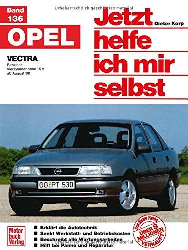 Opel Vectra: Benziner Vierzylinder ohne 16 V ab August \'88 // Reprint der 4. Auflage 1998 (Jetzt helfe ich mir selbst)