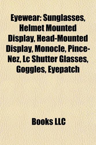 Eyewear: Sunglasses, Helmet mounted display, Liquid crystal shutter glasses, Head-mounted display, Monocle, Pince-nez, Polarized 3D glasses