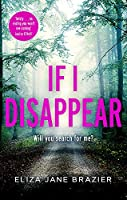 If I Disappear: A chilling and addictive thriller with a jaw-dropping twist
