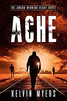 ACHE: (A Post-Apocalyptic Cyberpunk Thriller) (Nanopunks Book 1) by [Kelvin Myers]