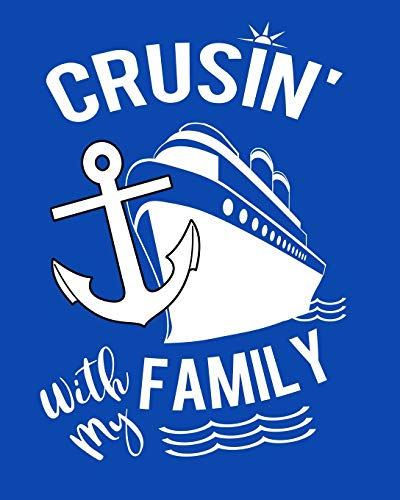 Crusin' With My Family: Handy Notebook To Keep Track Of Cruise Ship Plans Trip Information & Memories Shared With Family 100 Pages 8x10 Notebook