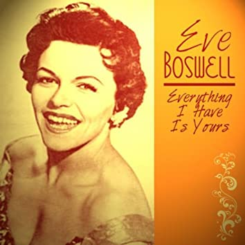 Eve Boswell - Everything I Have Is Yours