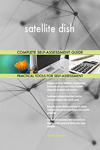 satellite dish All-Inclusive Self-Assessment - More than 700 Success Criteria, Instant Visual Insights, Comprehensive Spreadsheet Dashboard, Auto-Prioritised for Quick Results