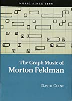 The Graph Music of Morton Feldman (Music since 1900)