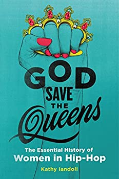 God Save the Queens  The Essential History of Women in Hip-Hop