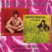 Alone Together/A Time for Us by Donny Osmond (2008-06-17)