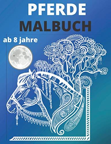 Pferde Malbuch ab 8 jahre: Wundervolles Malbuch für Mädchen, Jungs und Pferdeliebhaber - 40 Wunderschöne Pferdemotive zum Ausmalen | Mandalas Pferde Einhörn für Kinder ab 8