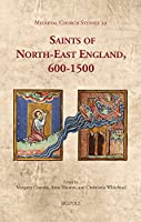 Saints of North-East England 600-1500 (Medieval Church Studies)
