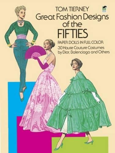 Great Fashion Designs of the Fifties Paper Dolls: 30 Haute Couture Costumes by Dior, Balenciaga and Others: 30 Haute Couture Costumes by Dior, Nalenciaga, and Others (Dover Paper Dolls)