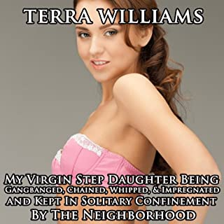 My Virgin Step Daughter Being Gangbanged, Chained, Whipped & Impregnated and Kept in Solitary Confinement by the Neighborhood audiobook cover art