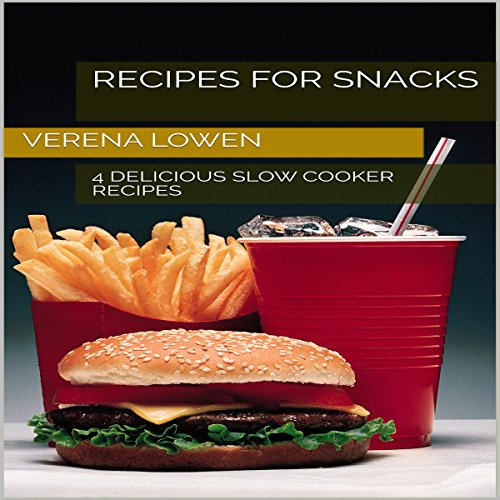 Recipes for Snacks: Four Delicious Slow Cooker Recipes cover art