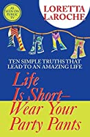 Life Is Short, Wear Your Party Pants by Loretta LaRoche(2004-02-01)