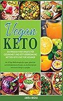 Vegan Keto: Ein produktiver Ansatz fuer Gesundheit und Fettverbrennung mit der Keto-Diaet fuer Veganer; Der 30-Tage-Mahlzeitenplan fuer vegane, pflanzli- che und kohlenhydratarme Rezepte, um den Keto-Lifestyle und massive Energie zu geniessen