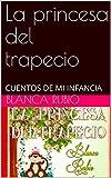 La princesa del trapecio: CUENTOS DE MI INFANCIA