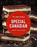 75 Special Canadian Recipes: Best-ever Canadian Cookbook for Beginners