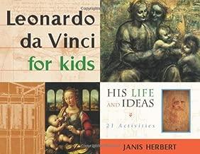Leonardo da Vinci for Kids: His Life and Ideas, 21 Activities (For Kids series)