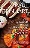Le livre de cuisine d'Halloween pour les parents et les enfants: Des formules pour tous les goûts et toutes les préoccupations. Délicieux, simple et rapide