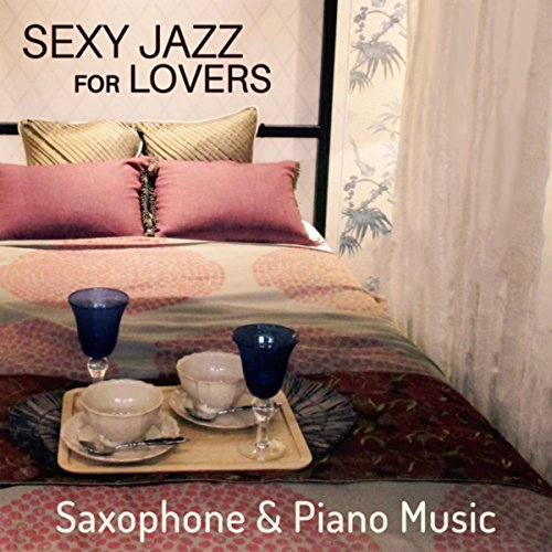 Sexy Jazz for Lovers: Saxophone & Piano Music for After Midnight, Pillow Talk, Smooth Instrumental