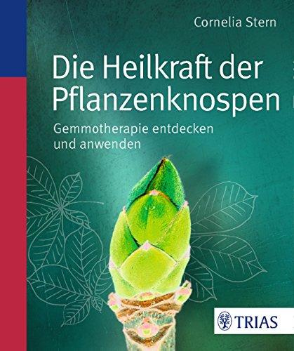Die Heilkraft der Pflanzenknospen: Gemmotherapie entdecken und anwenden