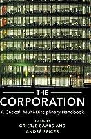 The Corporation: A Critical, Multi-Disciplinary Handbook