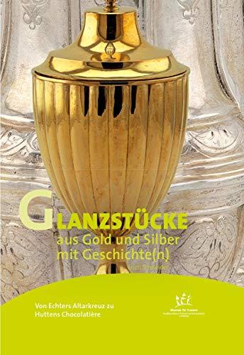 Von Echters Altarkreuz zu Huttens Chocolatière Glanzstücke aus Gold und Silber mit Geschichte(n) (Kunst mit Geschichte(n))