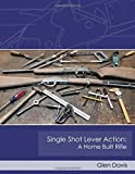 Single Shot Lever Action: A Home Built Rifle