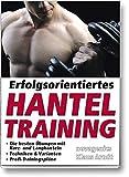 Erfolgsorientiertes Hanteltraining: Die besten Übungen mit Kurz- und Langhanteln, Techniken &...