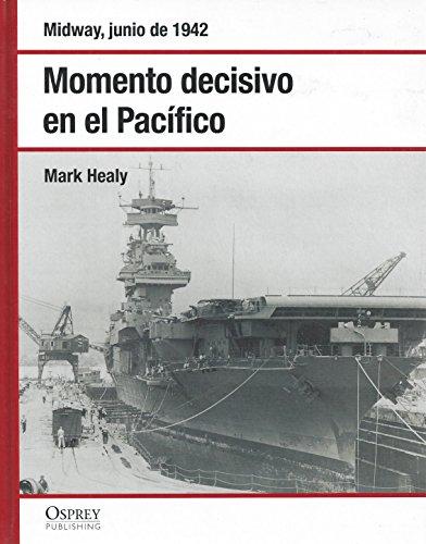 Momento Decisivo En El Pacífico. Midway Junio De 1942