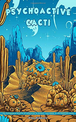 Psychoactive Cacti - The Psychedelic Effects Of Mescaline In Peyote, San Pedro, & The Peruvian Torch