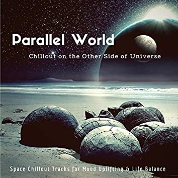 Parallel World - Chillout On The Other Side Of Universe (Space Chillout Tracks For Mood Uplifting & Life Balance)