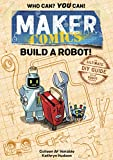 MAKER COMICS BUILD A ROBOT: The Ultimate DIY Guide; with 6 Robot projects