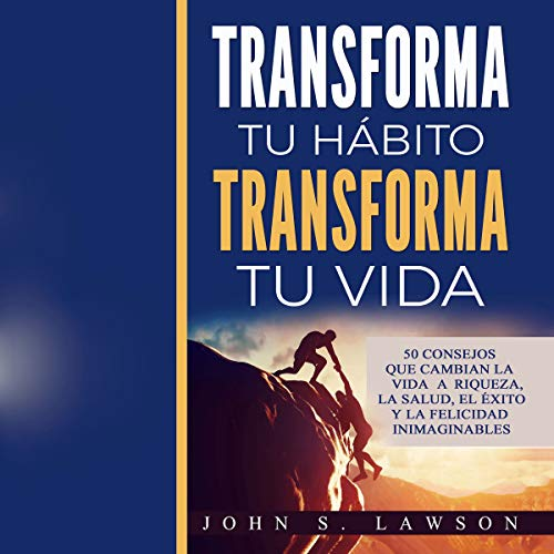 Transforma tu hábito, transforma tu vida [Transform Your Habit, Transform Your Life] audiobook cover art